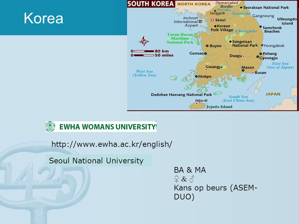 Korea http://www.ewha.ac.kr/english/ BA & MA ♀ & ♂ Kans op beurs (ASEM- DUO) Seoul National University