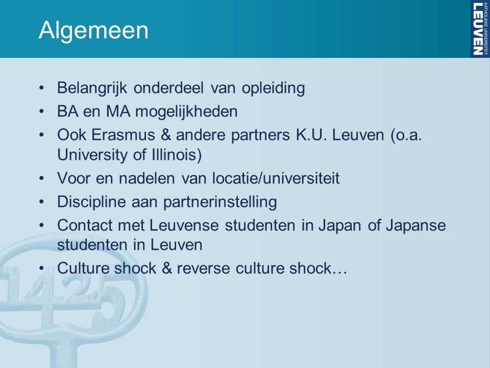 Algemeen Belangrijk onderdeel van opleiding BA en MA mogelijkheden Ook Erasmus & andere partners K.U. Leuven (o.a. University of Illinois) Voor en nad