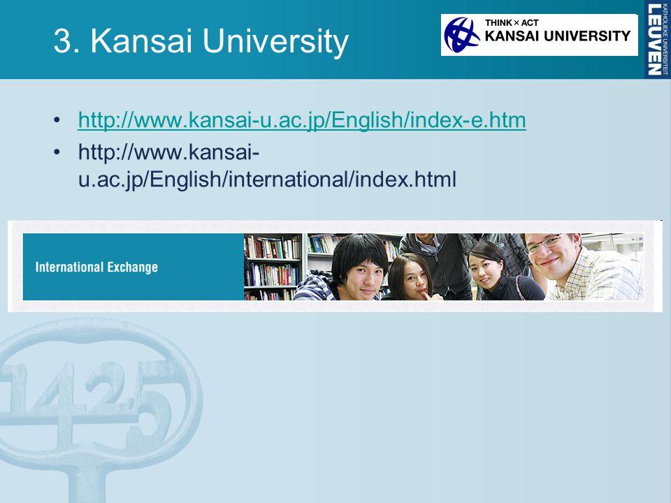 3. Kansai University http://www.kansai-u.ac.jp/English/index-e.htm http://www.kansai- u.ac.jp/English/international/index.html