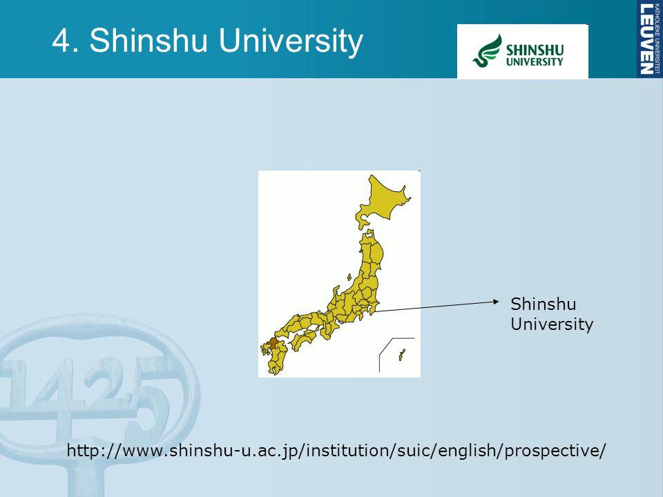 4. Shinshu University http://www.shinshu-u.ac.jp/institution/suic/english/prospective/ Shinshu University