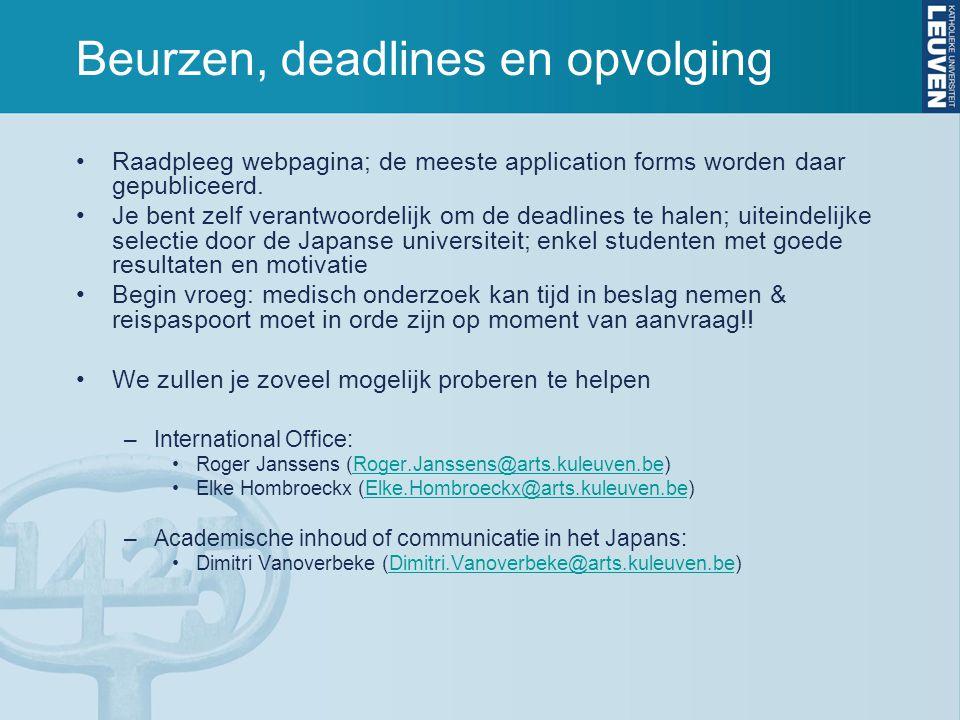 Beurzen, deadlines en opvolging Raadpleeg webpagina; de meeste application forms worden daar gepubliceerd. Je bent zelf verantwoordelijk om de deadlin