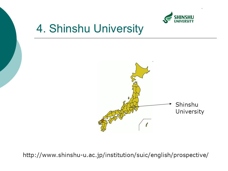 4. Shinshu University http://www.shinshu-u.ac.jp/institution/suic/english/prospective/ Shinshu University