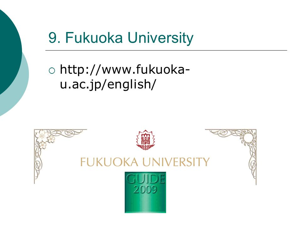 9. Fukuoka University  http://www.fukuoka- u.ac.jp/english/