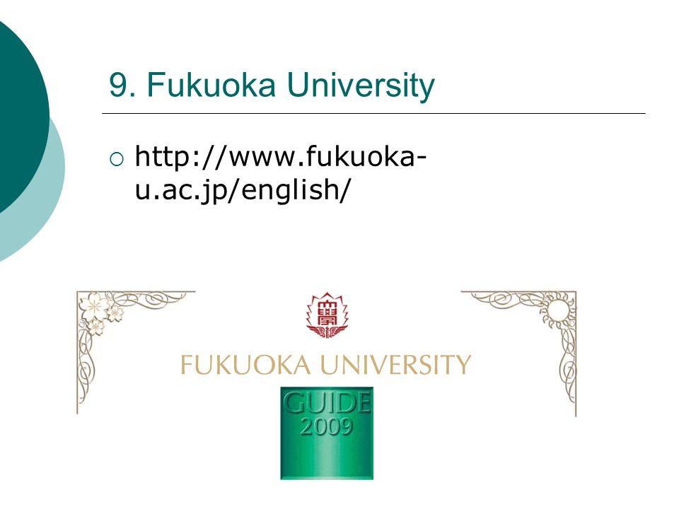 9. Fukuoka University  http://www.fukuoka- u.ac.jp/english/