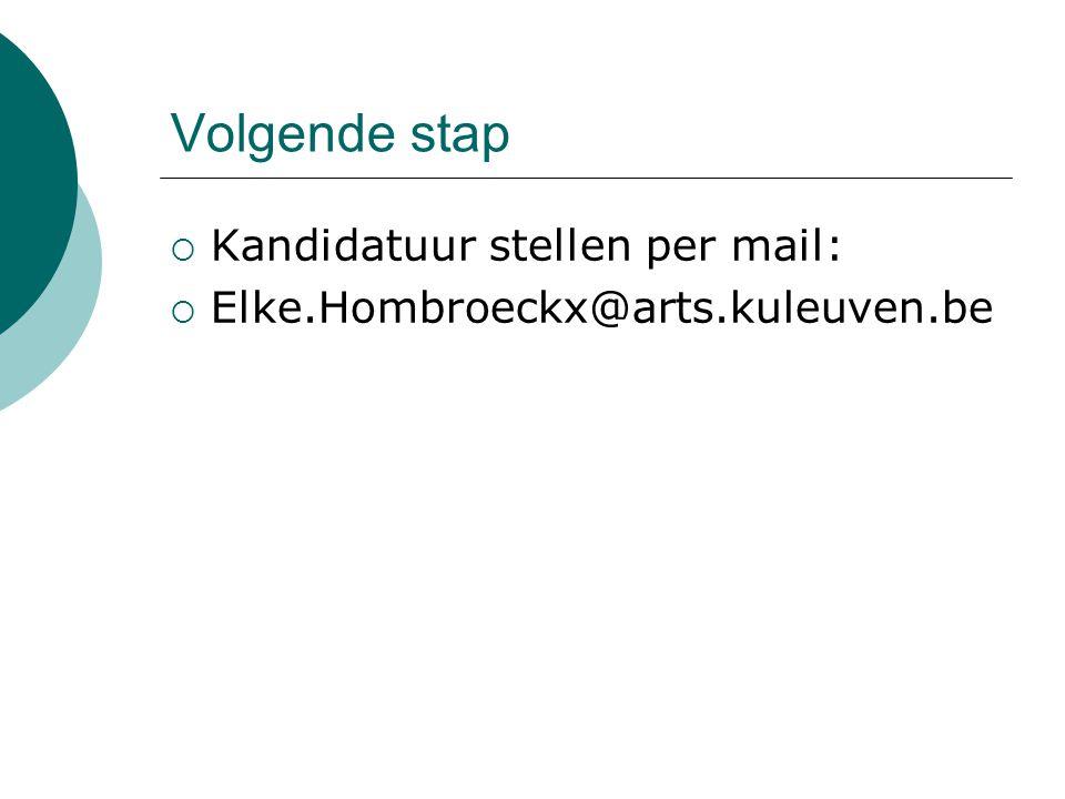 Volgende stap  Kandidatuur stellen per mail:  Elke.Hombroeckx@arts.kuleuven.be