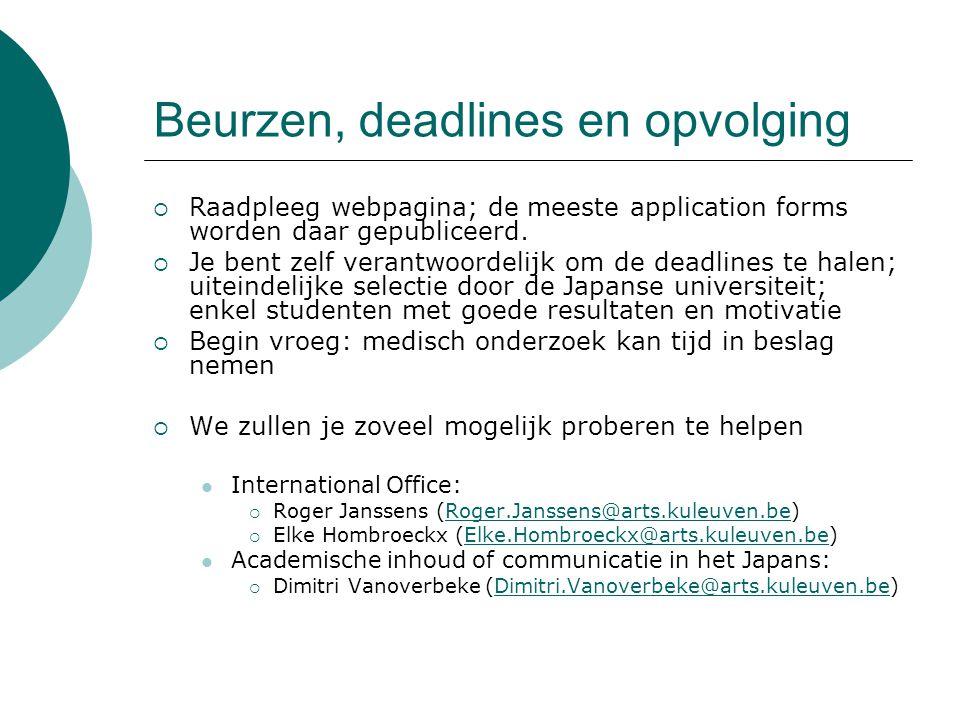 Beurzen, deadlines en opvolging  Raadpleeg webpagina; de meeste application forms worden daar gepubliceerd.  Je bent zelf verantwoordelijk om de dea