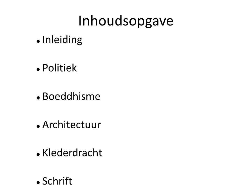 Inhoudsopgave Inleiding Politiek Boeddhisme Architectuur Klederdracht Schrift
