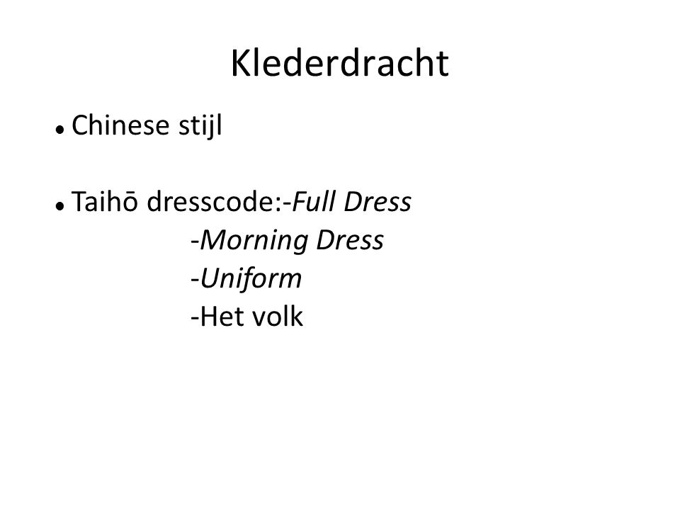 Klederdracht Chinese stijl Taihō dresscode:-Full Dress -Morning Dress -Uniform -Het volk