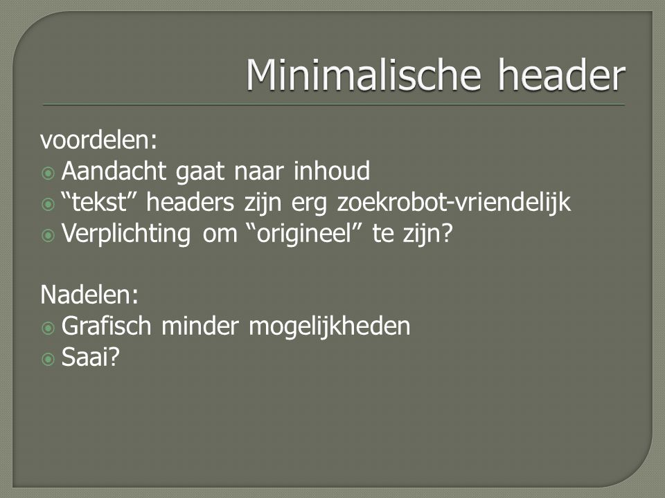 voordelen:  Aandacht gaat naar inhoud  tekst headers zijn erg zoekrobot-vriendelijk  Verplichting om origineel te zijn.