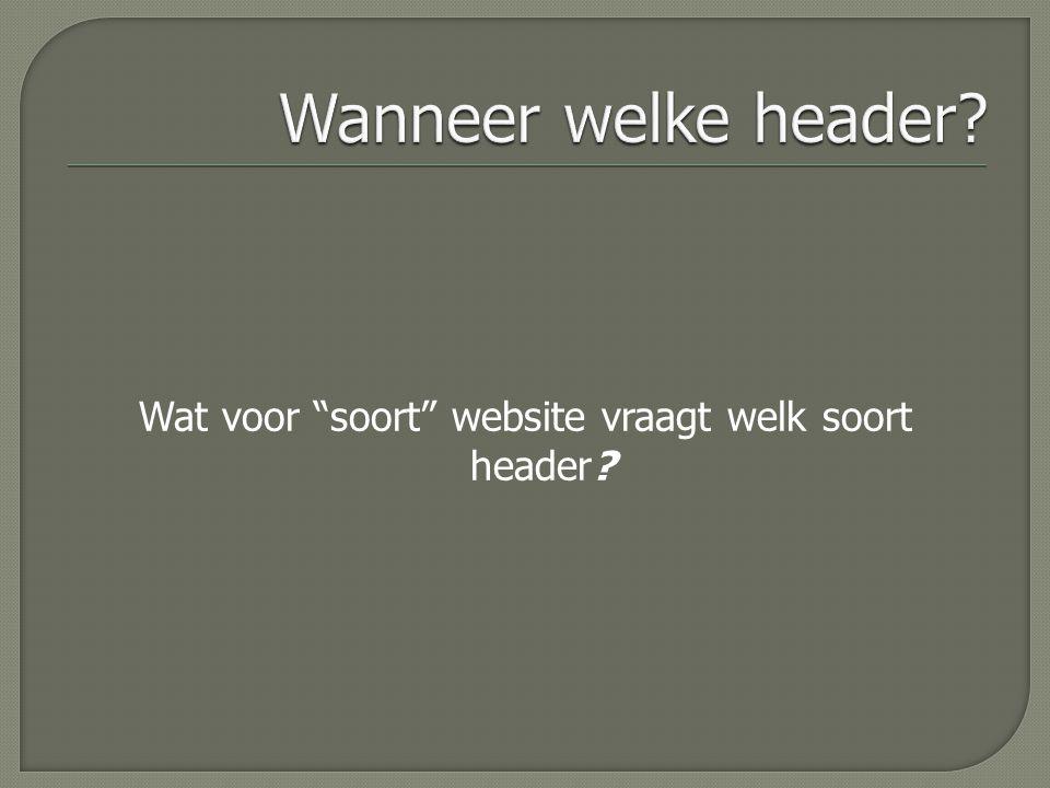 Wat voor soort website vraagt welk soort header