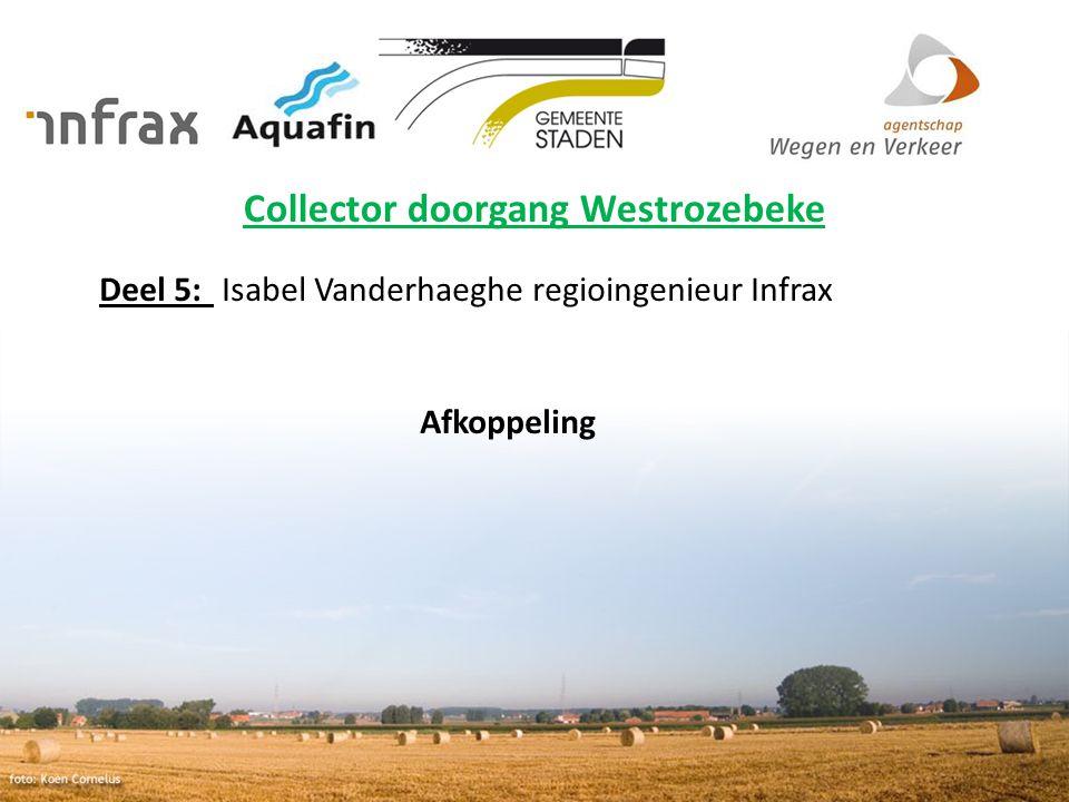 Collector doorgang Westrozebeke Deel 5: Isabel Vanderhaeghe regioingenieur Infrax Afkoppeling