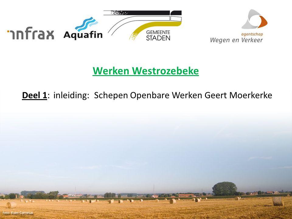 Werken Westrozebeke Deel 1: inleiding: Schepen Openbare Werken Geert Moerkerke