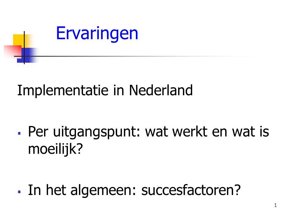 Ervaringen Implementatie in Nederland  Per uitgangspunt: wat werkt en wat is moeilijk?  In het algemeen: succesfactoren? 1