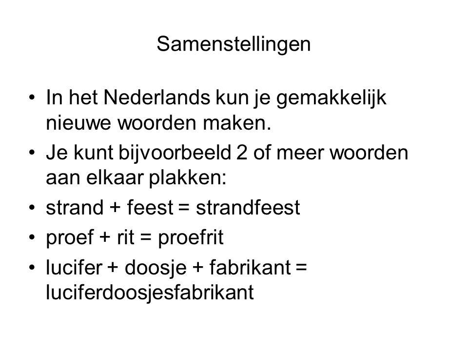 Samenstellingen In het Nederlands kun je gemakkelijk nieuwe woorden maken. Je kunt bijvoorbeeld 2 of meer woorden aan elkaar plakken: strand + feest =
