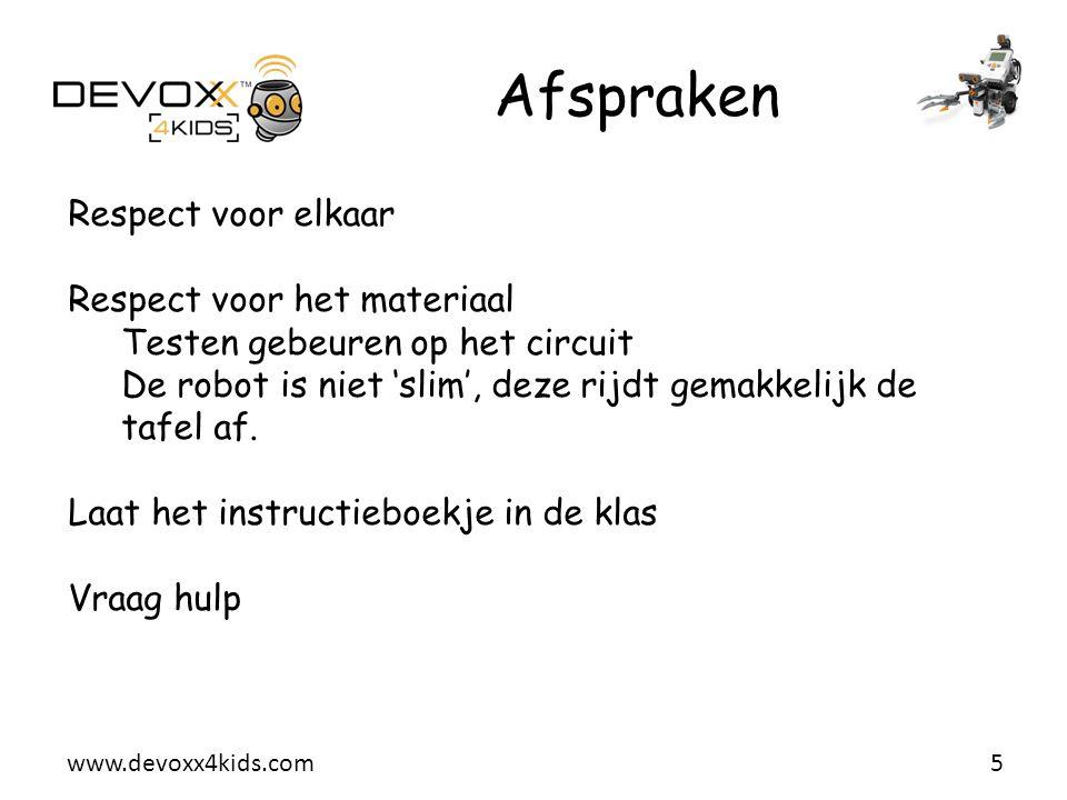 www.devoxx4kids.com Afspraken 5 Respect voor elkaar Respect voor het materiaal Testen gebeuren op het circuit De robot is niet 'slim', deze rijdt gema
