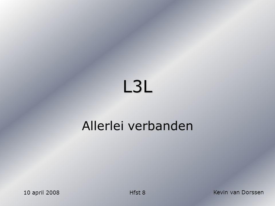 Kevin van Dorssen 10 april 2008Hfst 8 L3L Allerlei verbanden