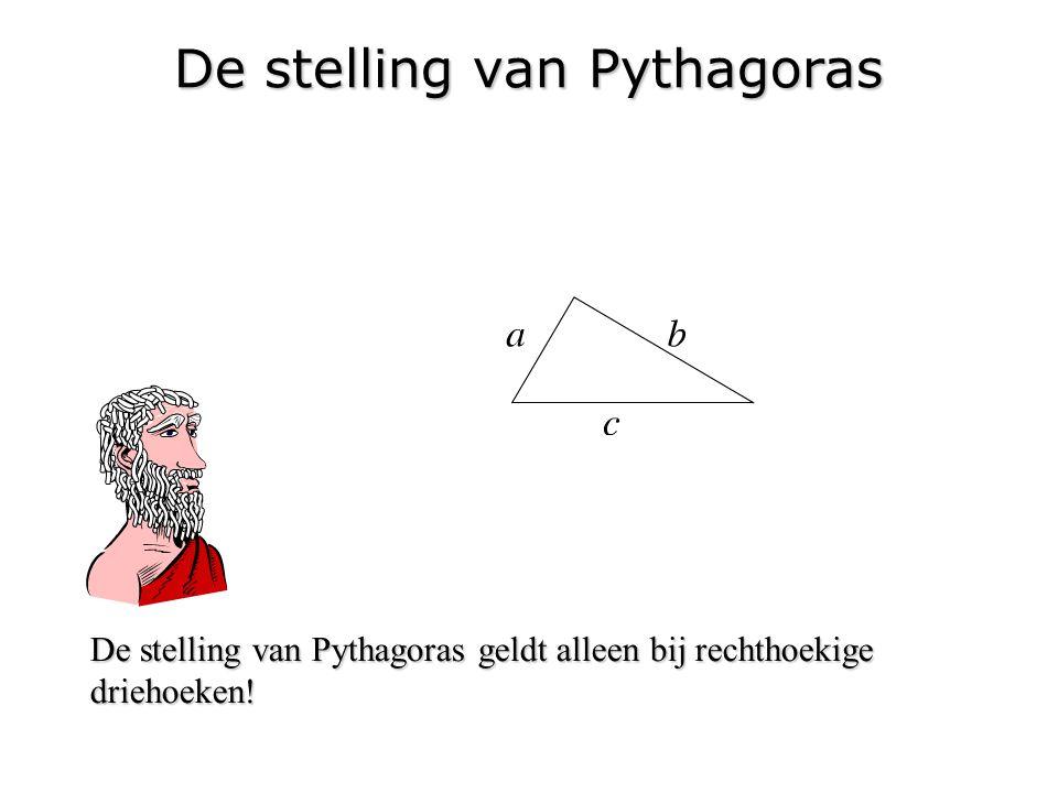 De stelling van Pythagoras De stelling van Pythagoras geldt alleen bij rechthoekige driehoeken!
