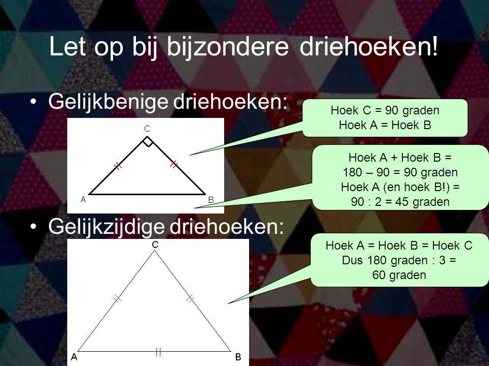 Let op bij bijzondere driehoeken! Gelijkbenige driehoeken: Gelijkzijdige driehoeken: Hoek C = 90 graden Hoek A = Hoek B Hoek A = Hoek B = Hoek C Dus 1