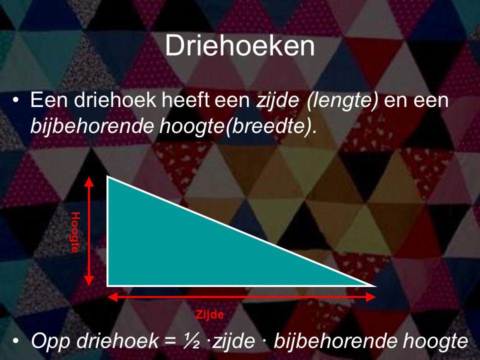 Driehoeken Een driehoek heeft een zijde (lengte) en een bijbehorende hoogte(breedte). Opp driehoek = ½ ·zijde · bijbehorende hoogte Zijde Hoogte