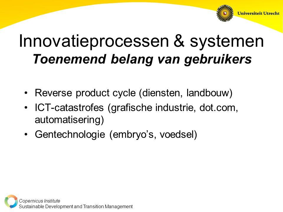 Copernicus Institute Sustainable Development and Transition Management Innovatieprocessen & systemen Toenemend belang van gebruikers Reverse product c
