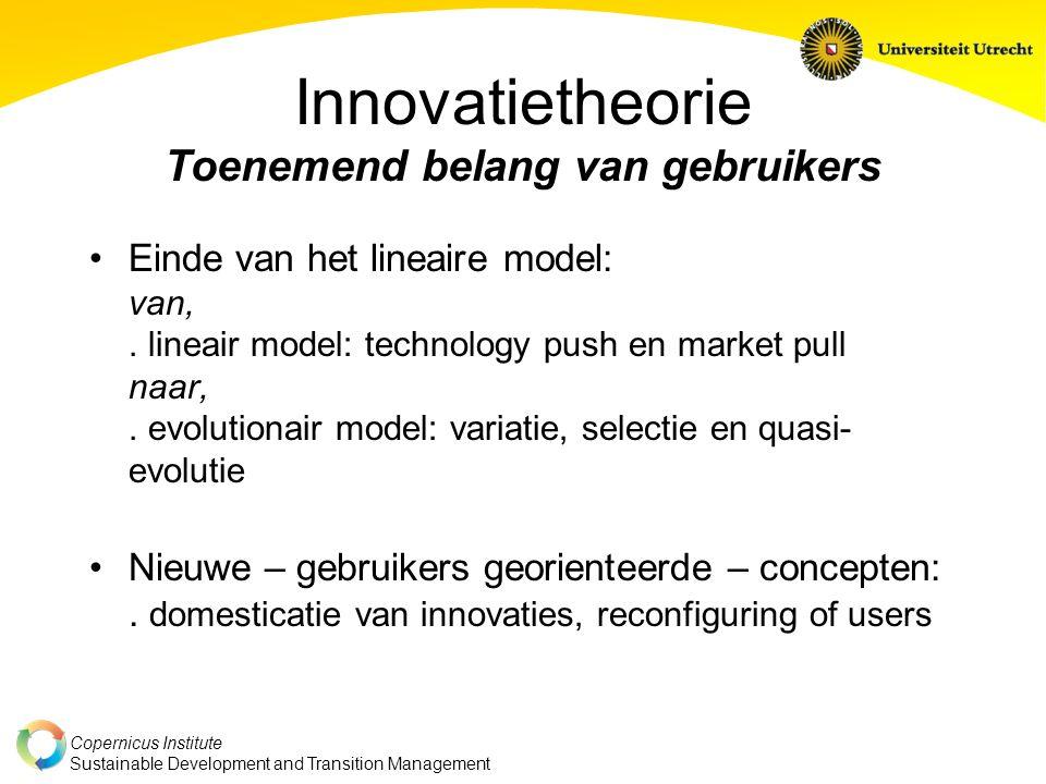 Copernicus Institute Sustainable Development and Transition Management Innovatietheorie Toenemend belang van gebruikers Einde van het lineaire model:
