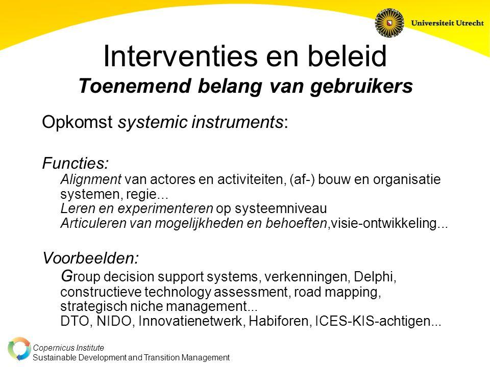 Copernicus Institute Sustainable Development and Transition Management Interventies en beleid Toenemend belang van gebruikers Opkomst systemic instrum