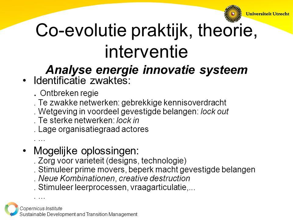Copernicus Institute Sustainable Development and Transition Management Co-evolutie praktijk, theorie, interventie Analyse energie innovatie systeem Id