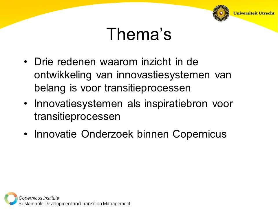 Copernicus Institute Sustainable Development and Transition Management Thema's Drie redenen waarom inzicht in de ontwikkeling van innovastiesystemen v