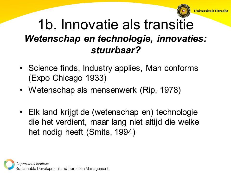Copernicus Institute Sustainable Development and Transition Management 1b. Innovatie als transitie Wetenschap en technologie, innovaties: stuurbaar? S