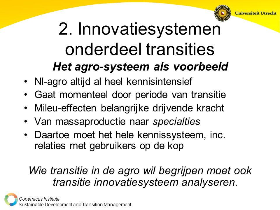 Copernicus Institute Sustainable Development and Transition Management 2. Innovatiesystemen onderdeel transities Het agro-systeem als voorbeeld Nl-agr