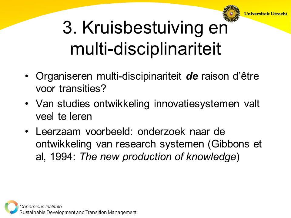 Copernicus Institute Sustainable Development and Transition Management 3. Kruisbestuiving en multi-disciplinariteit Organiseren multi-discipinariteit