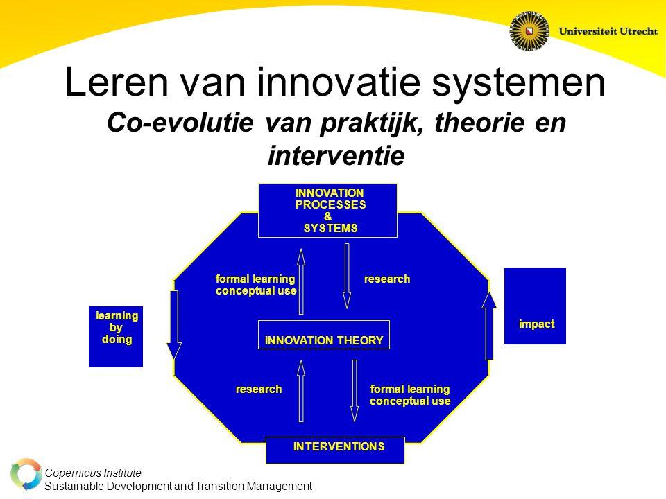 Copernicus Institute Sustainable Development and Transition Management Innovatieprocessen & systemen Toenemend belang van gebruikers Reverse product cycle (diensten, landbouw) ICT-catastrofes (grafische industrie, dot.com, automatisering) Gentechnologie (embryo's, voedsel)