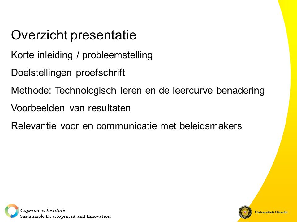 Copernicus Institute Sustainable Development and Innovation Overzicht presentatie Korte inleiding / probleemstelling Doelstellingen proefschrift Metho