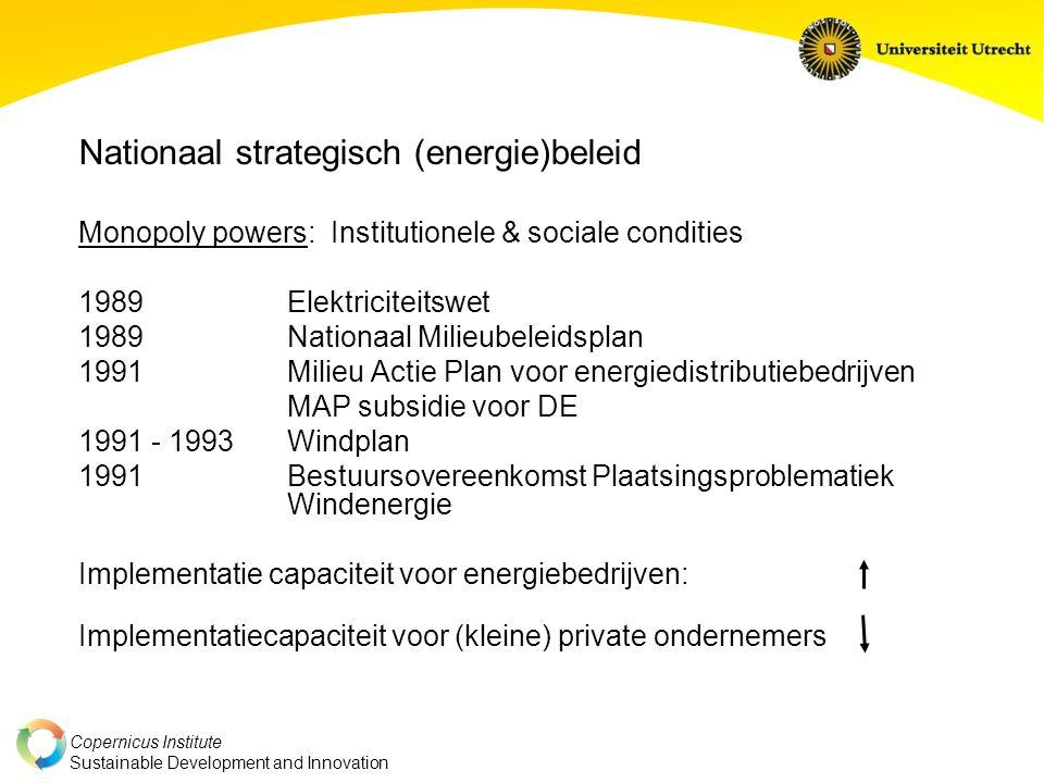 Copernicus Institute Sustainable Development and Innovation Nationaal strategisch (energie)beleid Monopoly powers: Institutionele & sociale condities