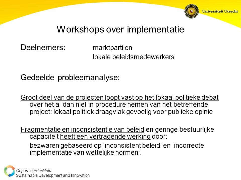 Copernicus Institute Sustainable Development and Innovation Workshops over implementatie Deelnemers: marktpartijen lokale beleidsmedewerkers Gedeelde