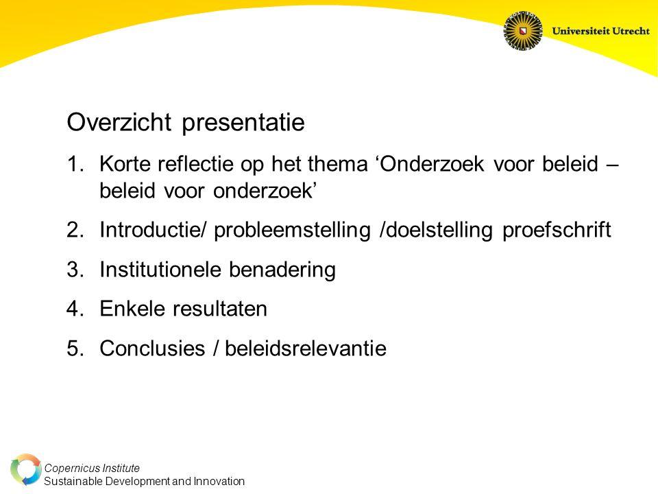 Copernicus Institute Sustainable Development and Innovation Overzicht presentatie 1.Korte reflectie op het thema 'Onderzoek voor beleid – beleid voor