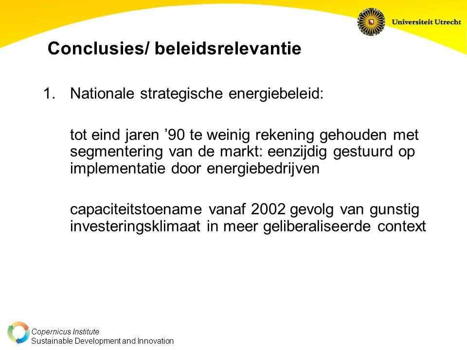 Copernicus Institute Sustainable Development and Innovation Conclusies/ beleidsrelevantie 1.Nationale strategische energiebeleid: tot eind jaren '90 t