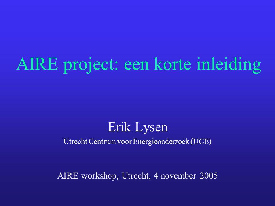 AIRE project: een korte inleiding Erik Lysen Utrecht Centrum voor Energieonderzoek (UCE) AIRE workshop, Utrecht, 4 november 2005