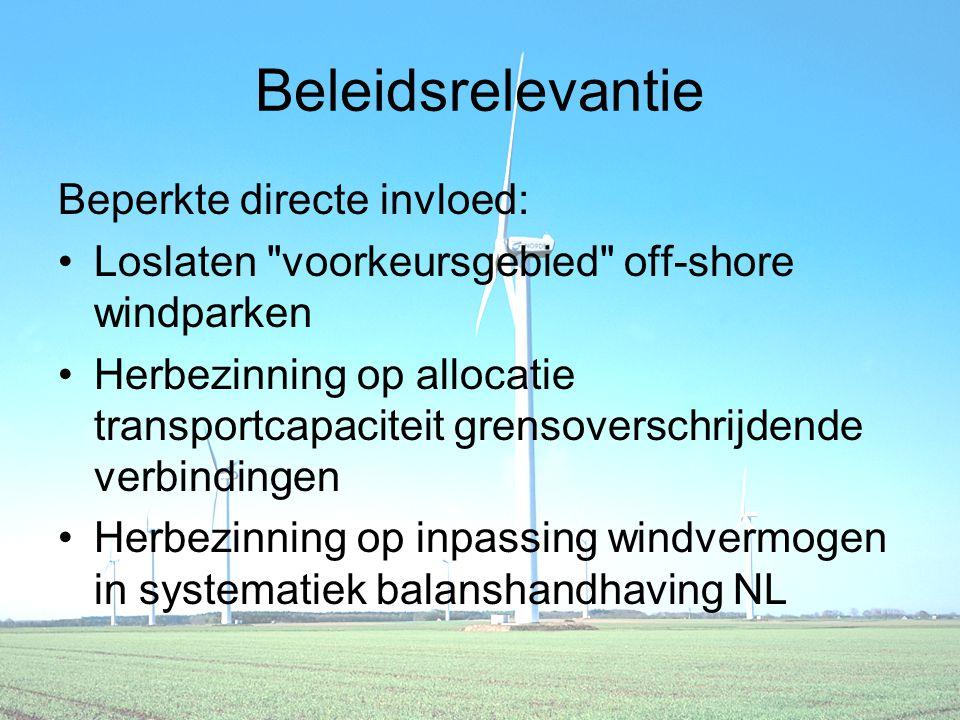 Beleidsrelevantie Beperkte directe invloed: Loslaten voorkeursgebied off-shore windparken Herbezinning op allocatie transportcapaciteit grensoverschrijdende verbindingen Herbezinning op inpassing windvermogen in systematiek balanshandhaving NL