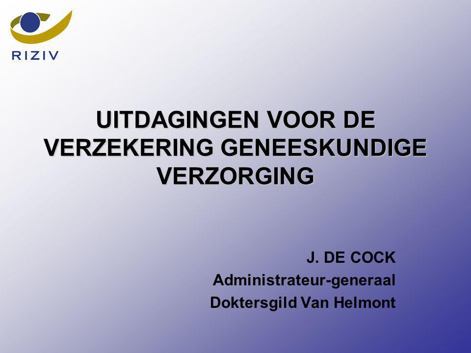 UITDAGINGEN VOOR DE VERZEKERING GENEESKUNDIGE VERZORGING J. DE COCK Administrateur-generaal Doktersgild Van Helmont