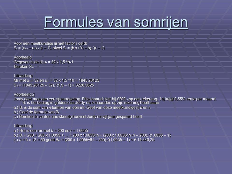 Formules van somrijen Van een mr met -1 < r < 1 is r^n voor grote waarden van n bij benadering 0.