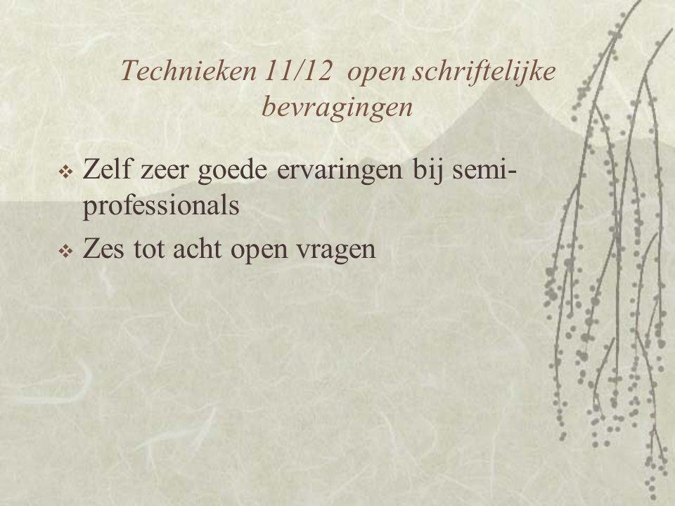 Technieken 11/12 open schriftelijke bevragingen  Zelf zeer goede ervaringen bij semi- professionals  Zes tot acht open vragen