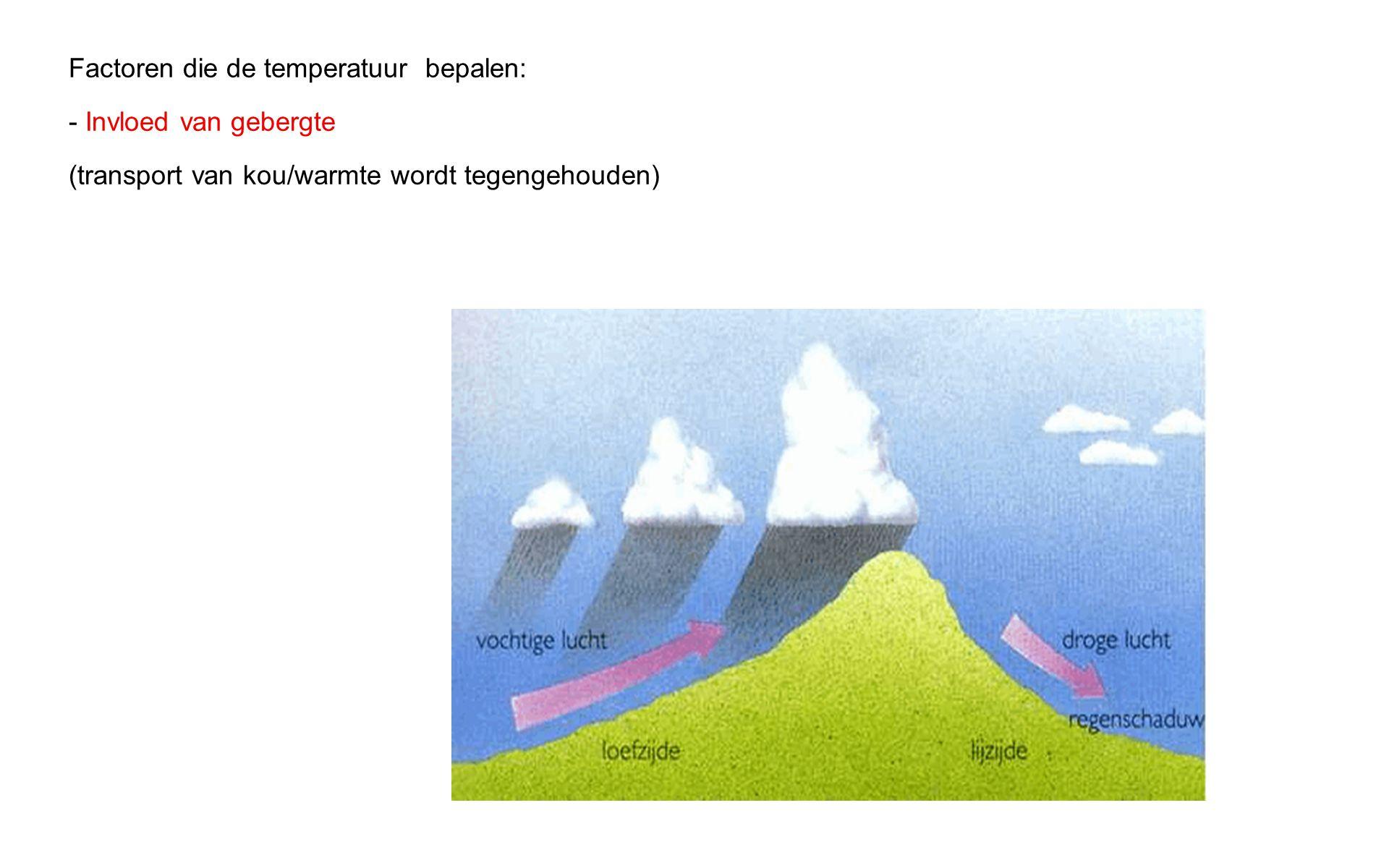 Factoren die de temperatuur bepalen: - Invloed van gebergte (transport van kou/warmte wordt tegengehouden)