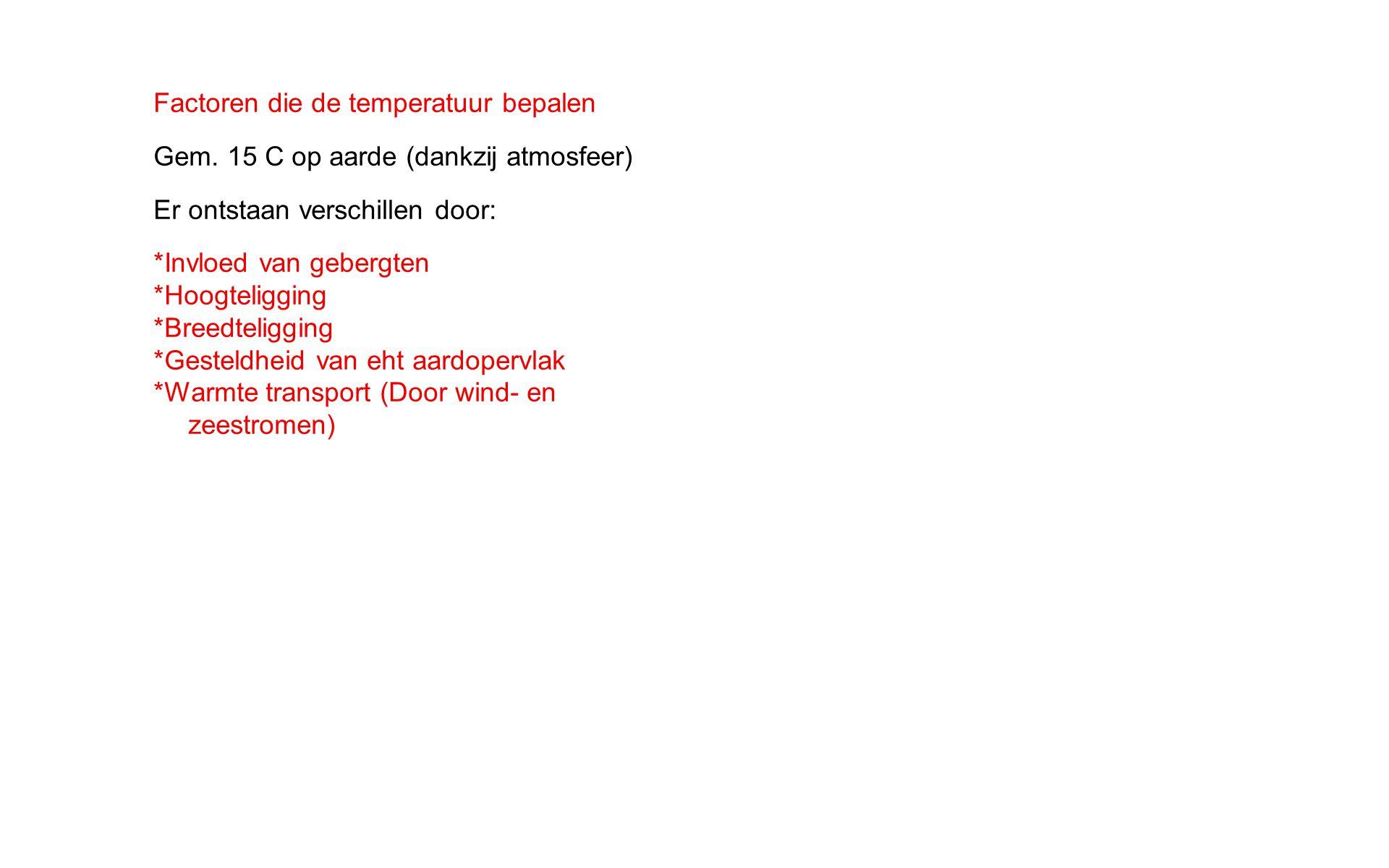 Factoren die de temperatuur bepalen Gem. 15 C op aarde (dankzij atmosfeer) Er ontstaan verschillen door: * Invloed van gebergten * Hoogteligging * Bre