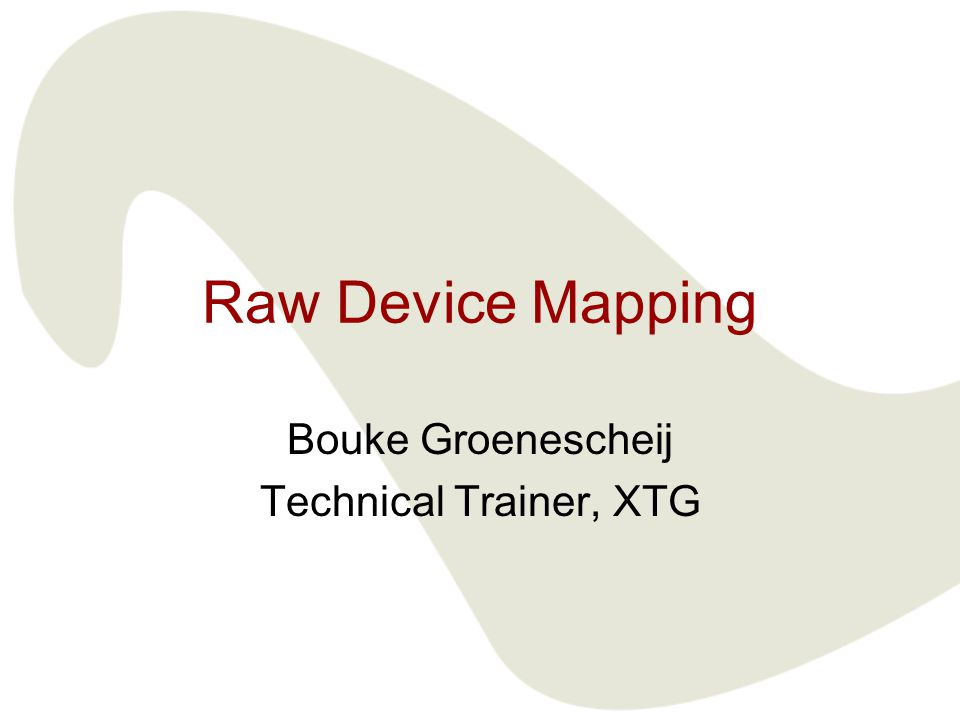 Raw Device Mapping Bouke Groenescheij Technical Trainer, XTG
