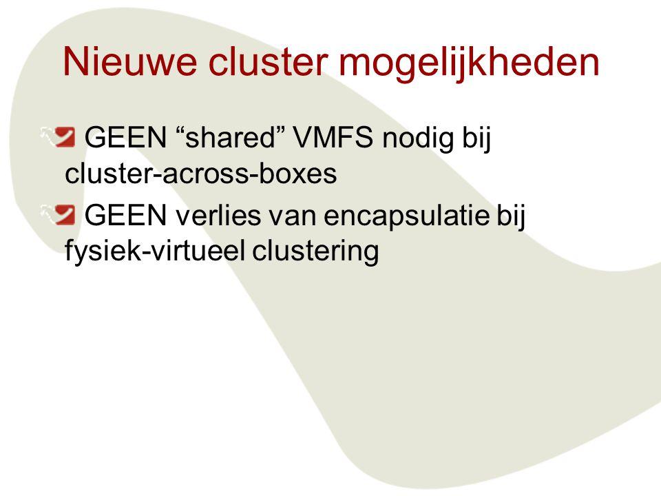 """Nieuwe cluster mogelijkheden GEEN """"shared"""" VMFS nodig bij cluster-across-boxes GEEN verlies van encapsulatie bij fysiek-virtueel clustering"""