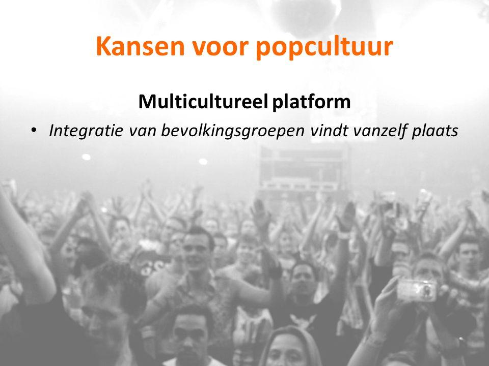 Kansen voor popcultuur Multicultureel platform Integratie van bevolkingsgroepen vindt vanzelf plaats
