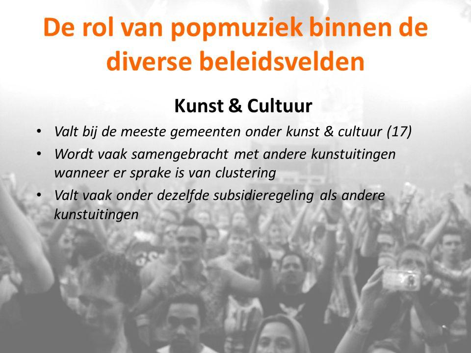 De rol van popmuziek binnen de diverse beleidsvelden Kunst & Cultuur Valt bij de meeste gemeenten onder kunst & cultuur (17) Wordt vaak samengebracht
