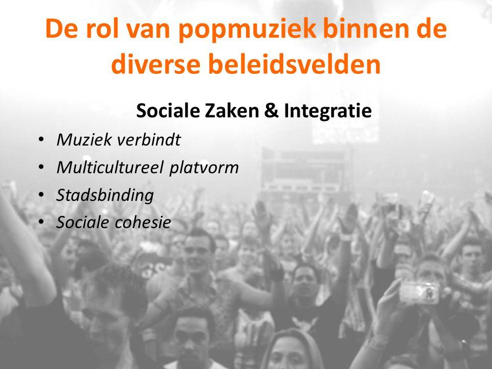 De rol van popmuziek binnen de diverse beleidsvelden Sociale Zaken & Integratie Muziek verbindt Multicultureel platvorm Stadsbinding Sociale cohesie