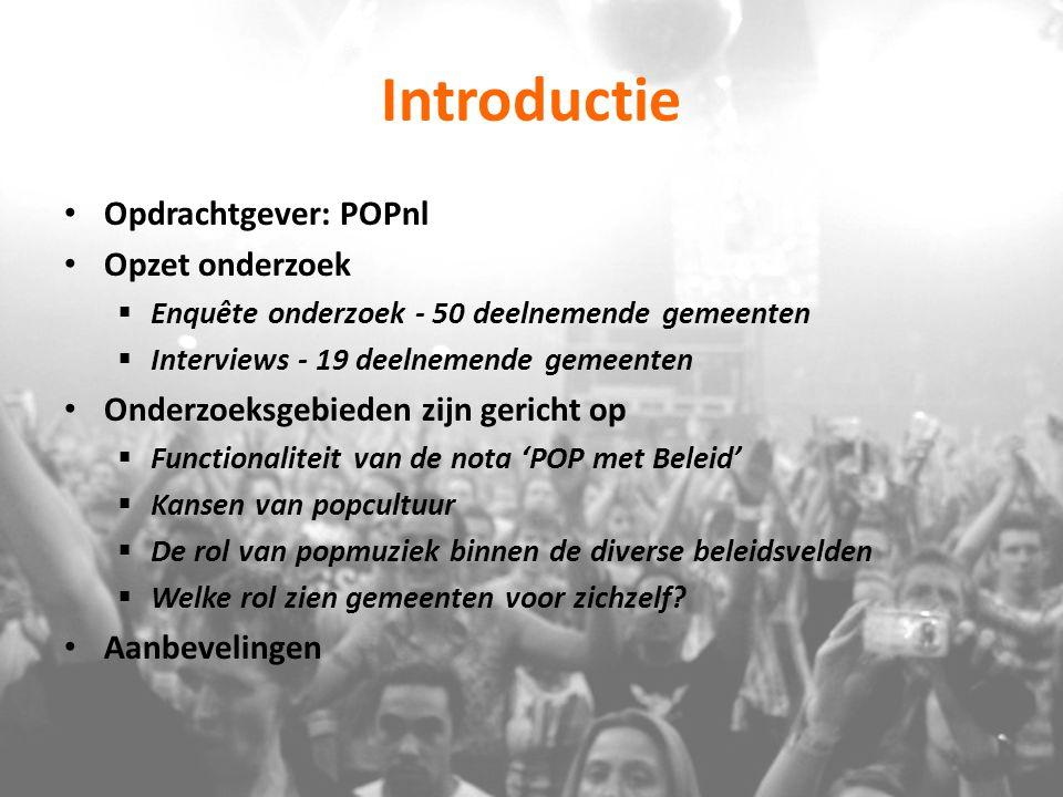 Introductie Opdrachtgever: POPnl Opzet onderzoek  Enquête onderzoek - 50 deelnemende gemeenten  Interviews - 19 deelnemende gemeenten Onderzoeksgebi